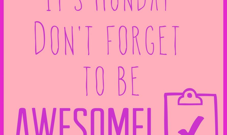It's Monday – Don't forget to be AWESOME!
