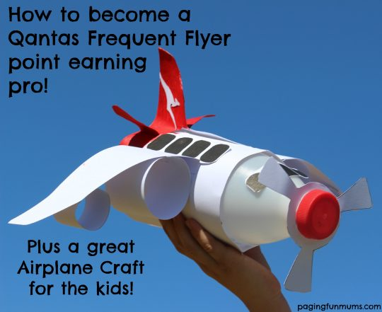 How to become a Qantas Frequent Flyer point earning pro – plus a great Airplane Craft for the kids!