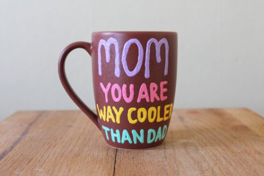 Mum you are way cooler than Dad! lol