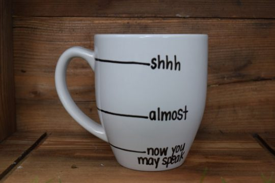 Shhh, almost, now you can speak mug!