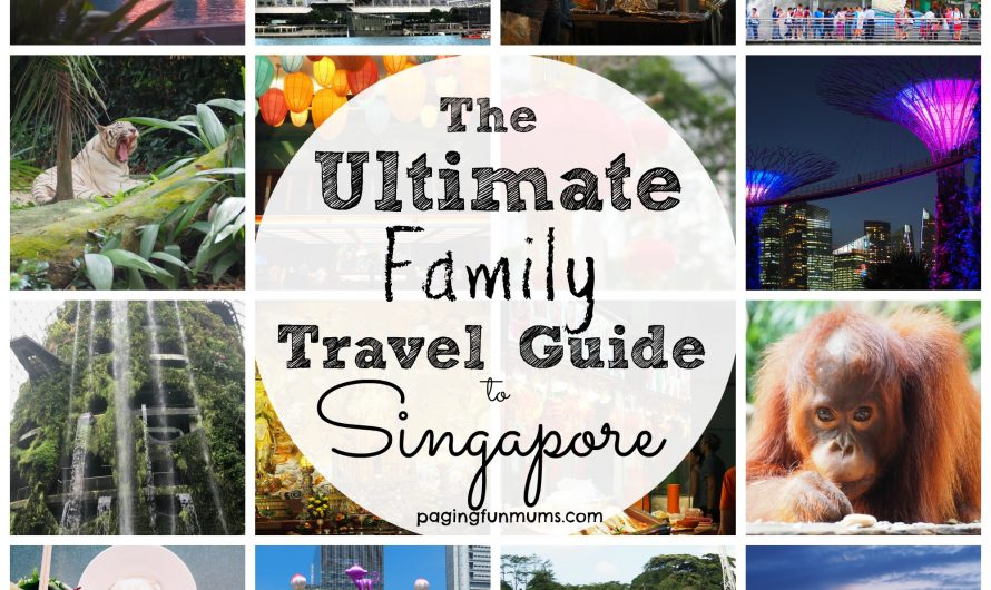 The Ultimate Family Travel Guide to Singapore