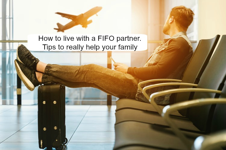 How to live with a FIFO partner…tips to really help your family
